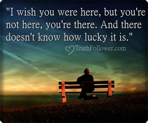 i wish you were here lucky to you quotes quotesgram