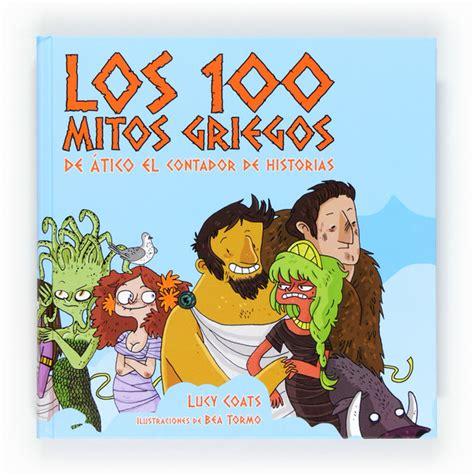 191 qu 233 leer los cien mitos griegos de 193 tico el contador de historias queleerquequieroleer com