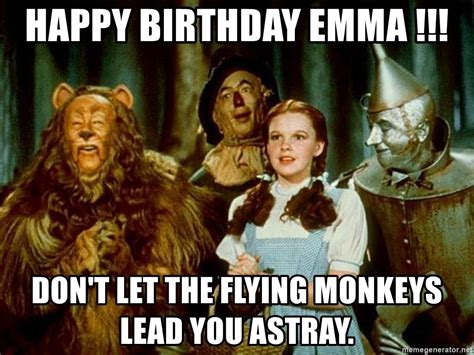 Wizard Of Oz Meme - happy birthday emma don t let the flying monkeys lead