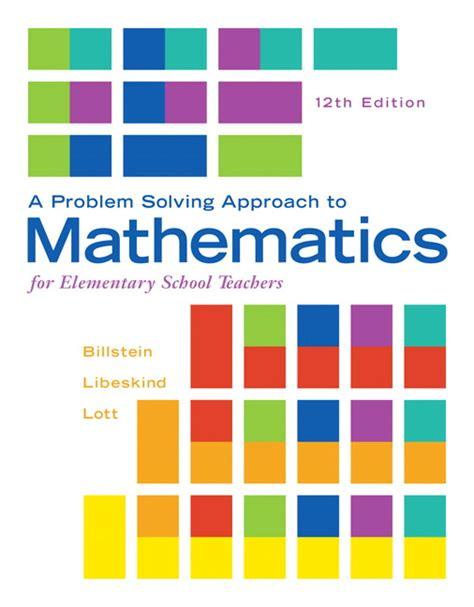 a problem solving approach to mathematics for elementary school teachers 12th edition billstein libeskind lott a problem solving approach to