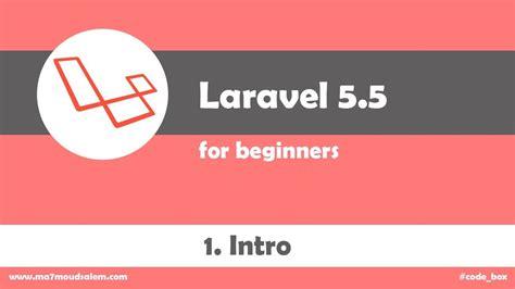 laravel tutorial for beginners youtube 1 laravel 5 5 for beginners intro youtube