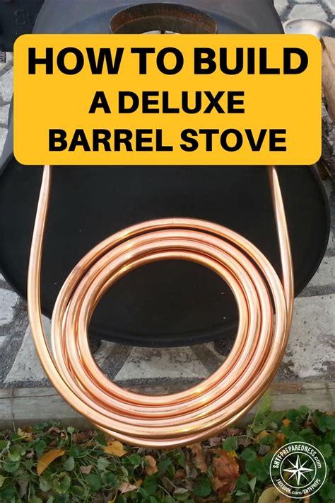 build  deluxe barrel stove