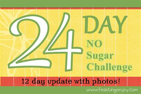 day no 12 day update on the 24 day no sugar challenge feasting