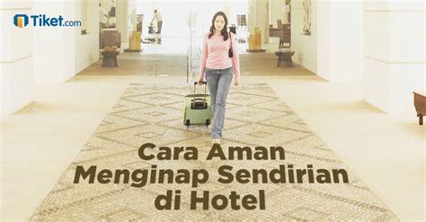 Tips Ml Aman Di Hotel Cara Aman Menginap Sendirian Di Hotel