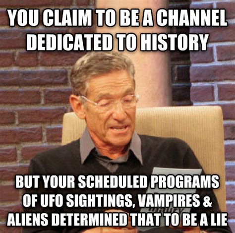History Channel Memes - maury rips the history channel bits and pieces