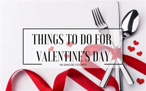 things for valentines day things to do for s day in simcoe county the