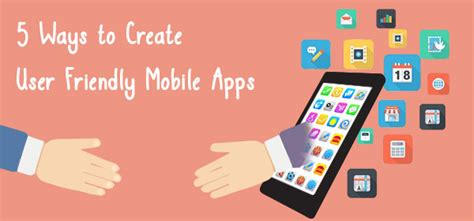 application design user friendly 5 ways to create user friendly mobile apps