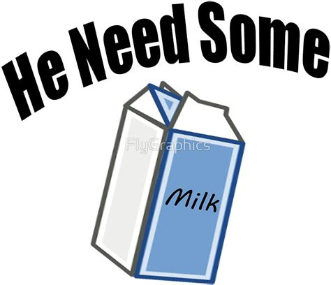 Need Milk by Quot He Need Some Milk Quote Quot Stickers By Flygraphics