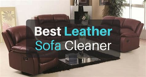 The Best Leather Sofa Cleaner In 2018 The Of Cleanliness
