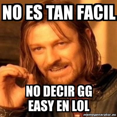 Gg No Re Meme - meme boromir no es tan facil no decir gg easy en lol