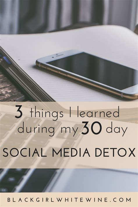 30 Day Social Media Detox by Blackgirl Whitewine 3 Things I Learned During My 30 Day