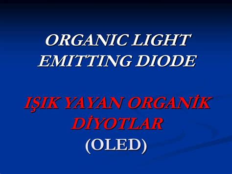 ppt for organic light emitting diode ppt organic light emitting diode işik yayan organik diyotlar oled powerpoint presentation