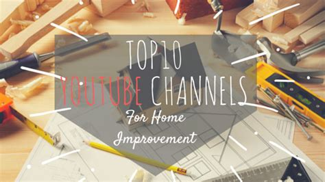the top 10 home improvement channels