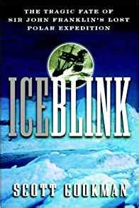 Ice Blink The Tragic Fate Of Sir John Franklin S Lost