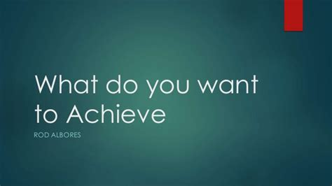 what does to you what you want to achieve