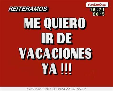 imágenes quiero vacaciones me quiero ir de vacaciones ya placas rojas tv