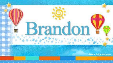 imagenes que digan feliz cumpleaños brandon brandon significado del nombre brandon nombres