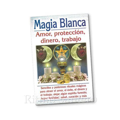 recetas magia blanca dinero magia blanca libro rituales magicos amor protecci 243 n