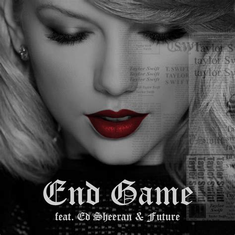 end game lyrics quotes end game taylor swift feat ed sheeran future