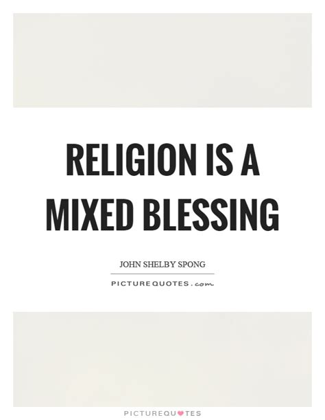 The Mixed Blessing Of Donations by Religion Is A Mixed Blessing Picture Quotes