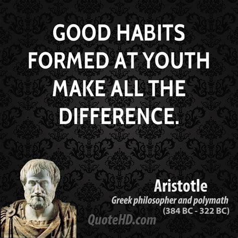 Habits Formed At Youth Make All The By Aristotle Like Success aristotle quotes quotehd