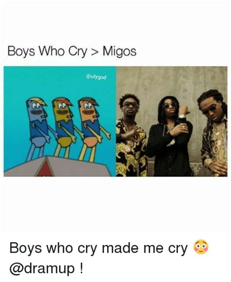 Migos Meme - boys who cry migos boys who cry made me cry meme on