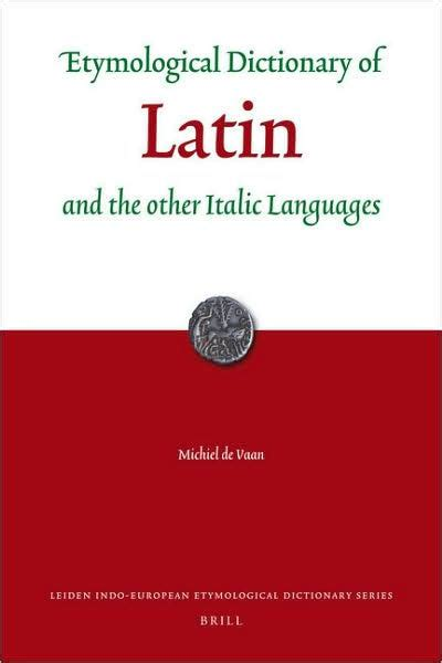 libro a dictionary of latin etymological dictionary of latin and the other italic languages by michiel de vaan
