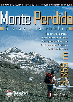 libro monteperdido ediciones desnivel monte perdido 5 v 237 as a la cumbre david atela 978 84 9829 196 4