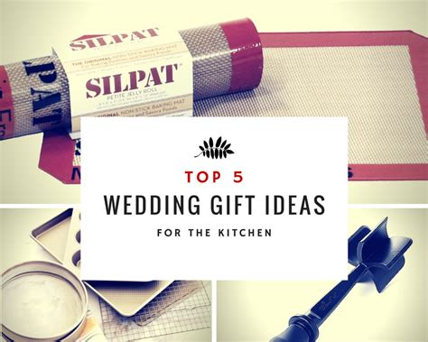 gift ideas for the kitchen top 5 wedding gift ideas for the kitchen
