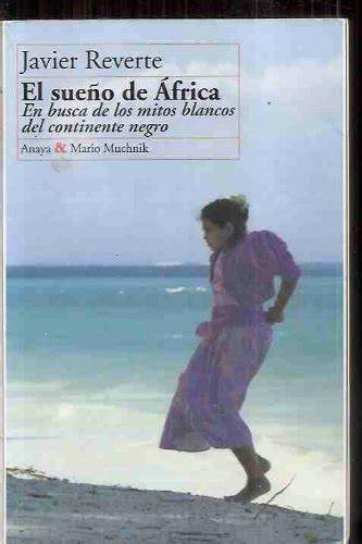 el sueno de africa 8420634271 libro sue 241 o de africa el di javier reverte