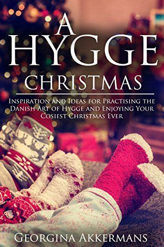 a hygge christmas inspiration and ideas for practising the danish art of hygge and enjoying