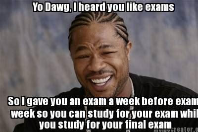 Exams Meme - meme creator yo dawg i heard you like exams so i gave