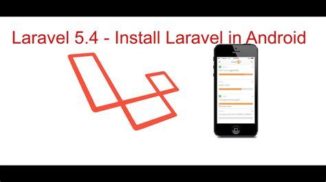 laravel 5 default layout laravel 5 4 install laravel in android mobile youtube