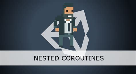 unity nested layout nested coroutines in unity alan zucconi