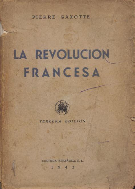 libro escuelas creativas la revolucion libro quot la revoluci 243 n francesa quot pierre gaxotte info