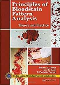 bloodstain pattern analysis university principles of bloodstain pattern analysis theory and