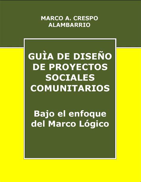 guia de desarrollo logico modelo gu 237 a de dise 241 o de proyectos sociales comunitarios bajo el