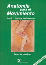 libro anatomia para el movimiento librer 237 a bohindra anatomia para el movimiento tomo ii bases de ejercicios calais 9788492470068