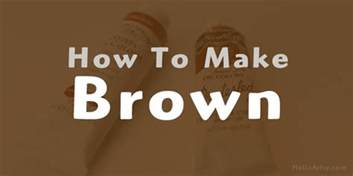 how to make color how to make brown helloartsy