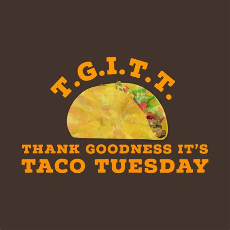 tgitt  god  taco tuesday funny tacos mexican food