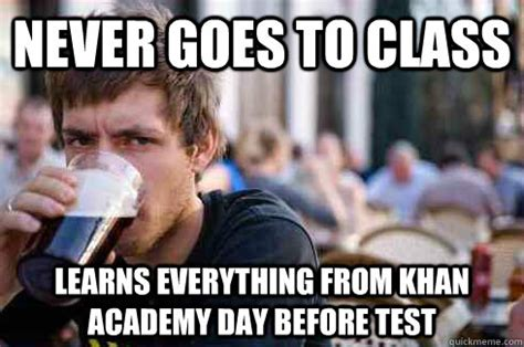 Khan Meme - never goes to class learns everything from khan academy