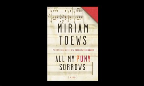 Book Review A Boy Of By Miriam Toews by Review All My Puny Sorrows By Miriam Toews Magazines