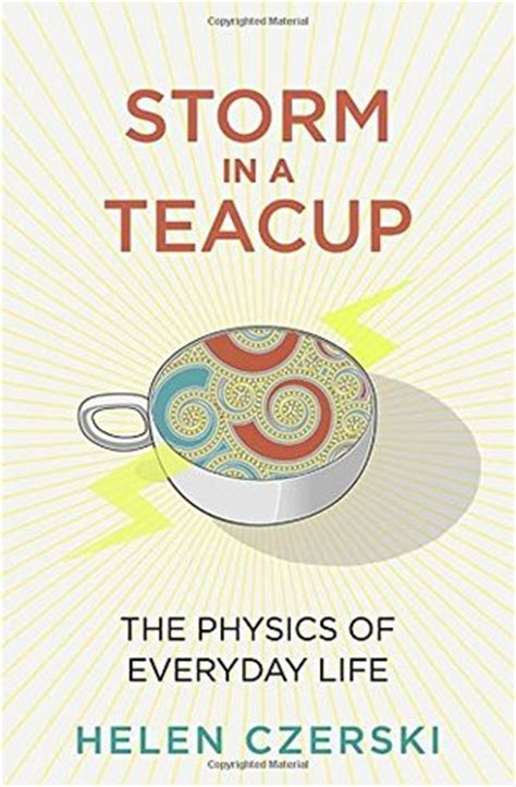 in a teacup the physics of everyday books in a teacup the physics of everyday by helen