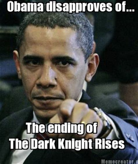 Dark Knight Meme - meme creator obama disapproves of the ending of the