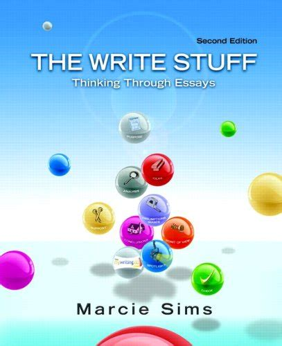 The Write Stuff Thinking Through Essays by Longman The Write Stuff Thinking Through Essays 2nd Edition By Marcie Sims Free Ebooks