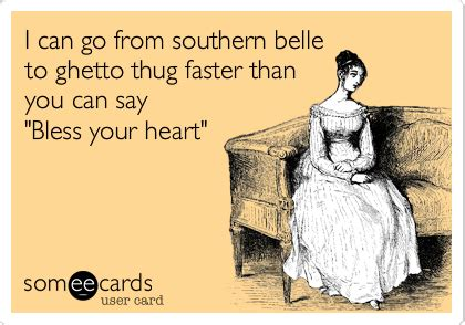 Bless Your Heart Meme - i can go from southern belle to ghetto thug faster than