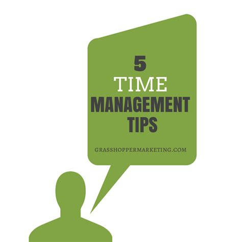 Tips On A For The Time by 5 Time Management Tips Grasshopper Marketing