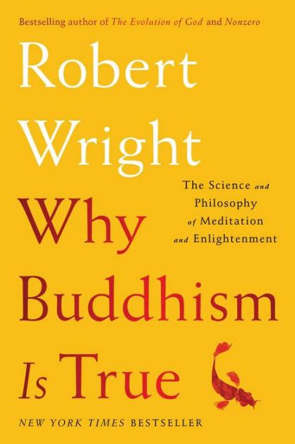why buddhism is true the science and philosophy of meditation and enlightenment by robert