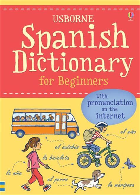 spanish for beginners usborne spanish dictionary for beginners at usborne books at home