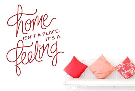 A Place Script Home Isn T A Place It S A Feeling Script Wall Sticker Cut It Out Wall Stickers